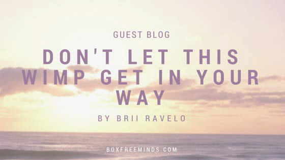 Guest Blog – Don't Let This Wimp Get in Your Way – By Brii Ravelo